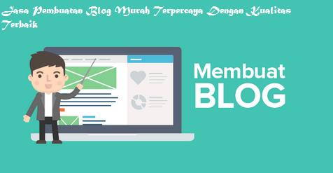 Jasa Pembuatan Blog Murah Terpercaya Dengan Kualitas Terbaik